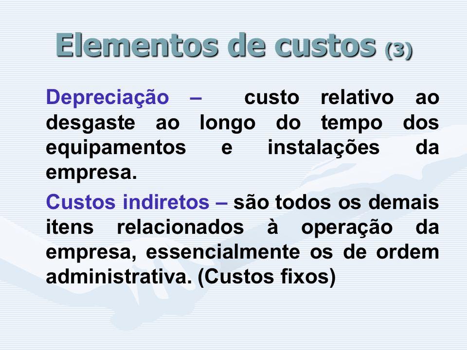 Elementos de custos (3) Depreciação – custo relativo ao desgaste ao longo do tempo dos equipamentos e instalações da empresa. Custos indiretos – são t
