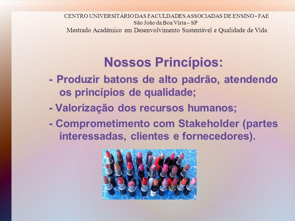 Nossos Princípios: - Produzir batons de alto padrão, atendendo os princípios de qualidade; - Valorização dos recursos humanos; - Comprometimento com S