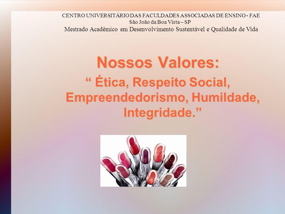 Nossos Valores: Ética, Respeito Social, Empreendedorismo, Humildade, Integridade. Ética, Respeito Social, Empreendedorismo, Humildade, Integridade. CE