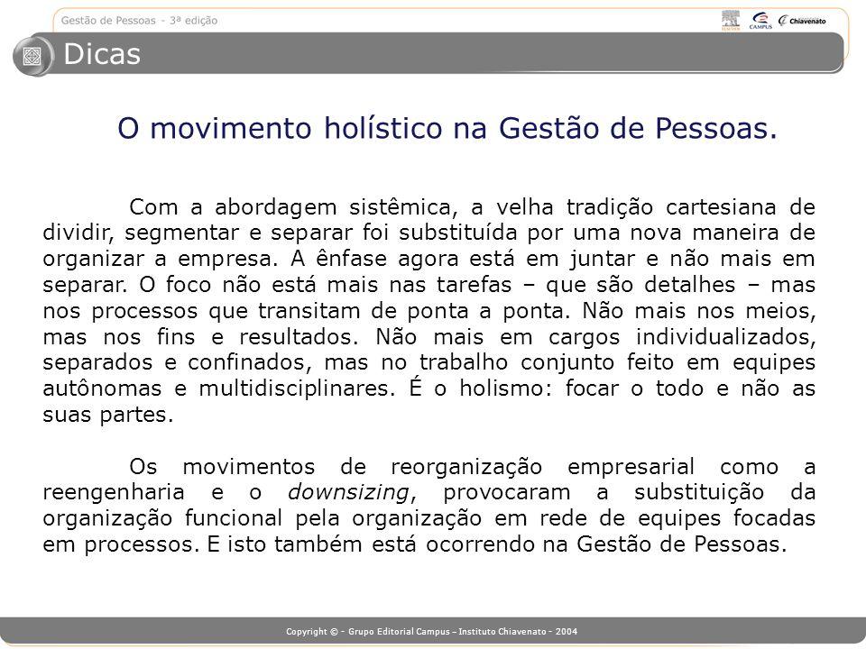 Copyright © - Grupo Editorial Campus – Instituto Chiavenato - 2004 Com a abordagem sistêmica, a velha tradição cartesiana de dividir, segmentar e sepa