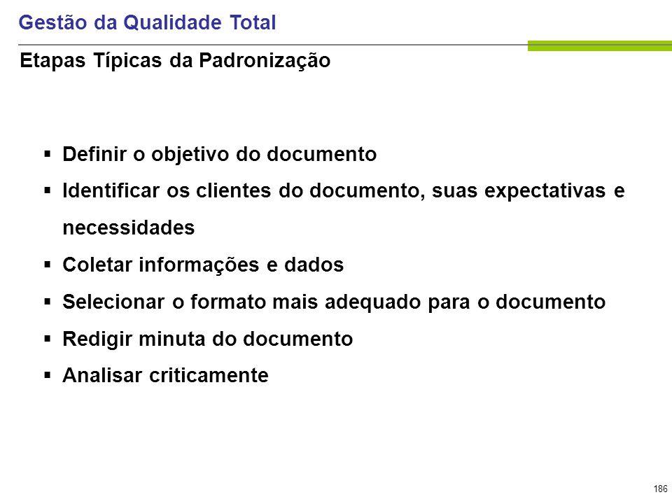186 Gestão da Qualidade Total Definir o objetivo do documento Identificar os clientes do documento, suas expectativas e necessidades Coletar informaçõ