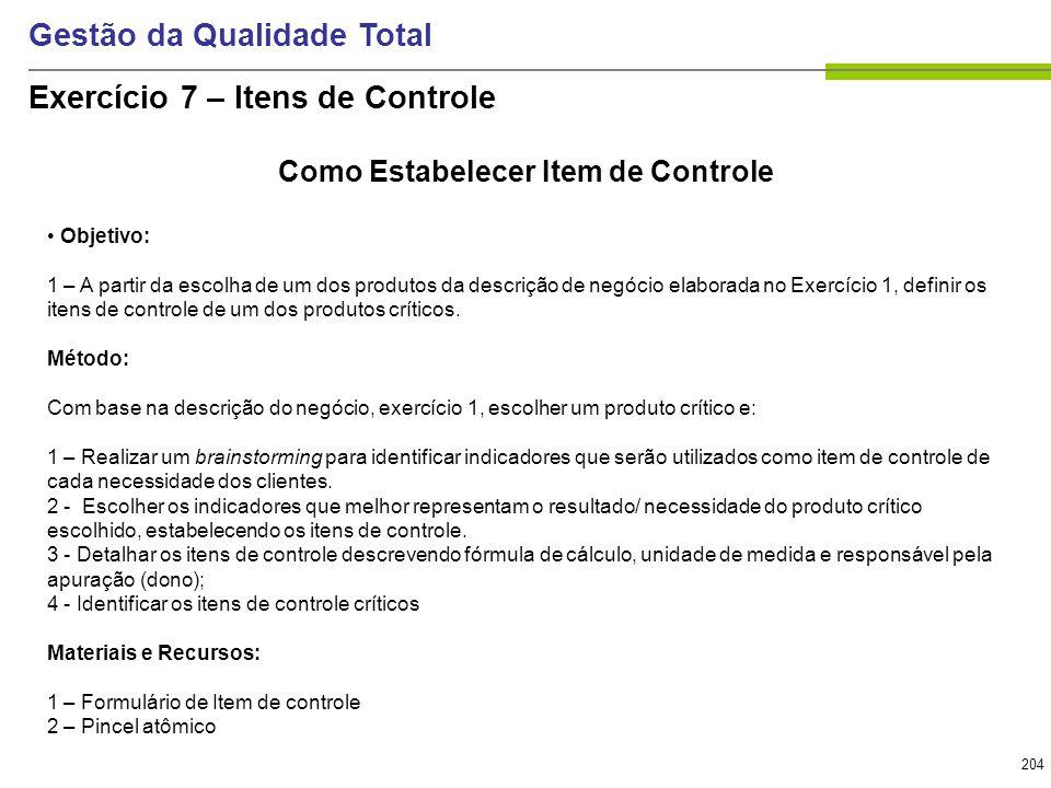 204 Gestão da Qualidade Total Exercício 7 – Itens de Controle Como Estabelecer Item de Controle Objetivo: 1 – A partir da escolha de um dos produtos d