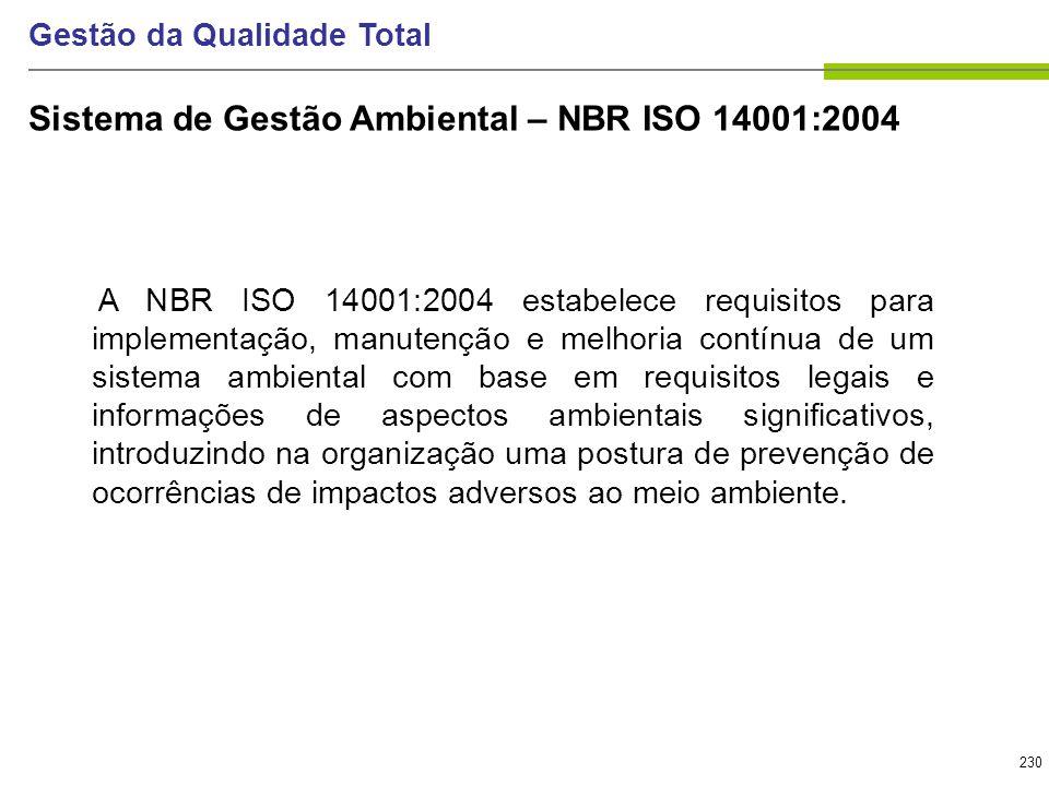 230 Gestão da Qualidade Total A NBR ISO 14001:2004 estabelece requisitos para implementação, manutenção e melhoria contínua de um sistema ambiental co