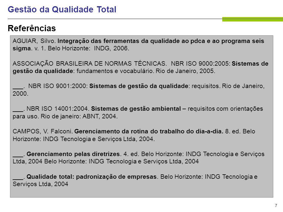 7 Gestão da Qualidade Total Referências AGUIAR, Silvo. Integração das ferramentas da qualidade ao pdca e ao programa seis sigma. v. 1. Belo Horizonte: