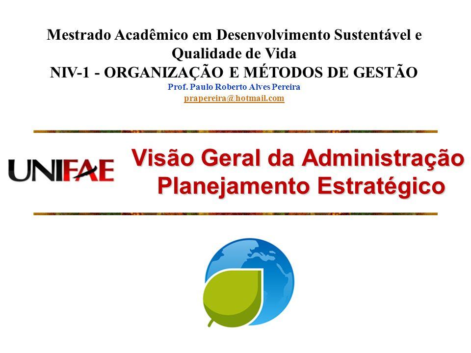 Visão Geral da Administração Planejamento Estratégico Mestrado Acadêmico em Desenvolvimento Sustentável e Qualidade de Vida NIV-1 - ORGANIZAÇÃO E MÉTO