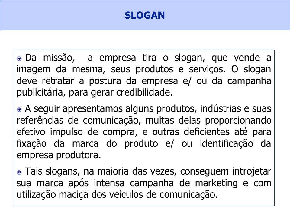Da missão, a empresa tira o slogan, que vende a imagem da mesma, seus produtos e serviços. O slogan deve retratar a postura da empresa e/ ou da campan