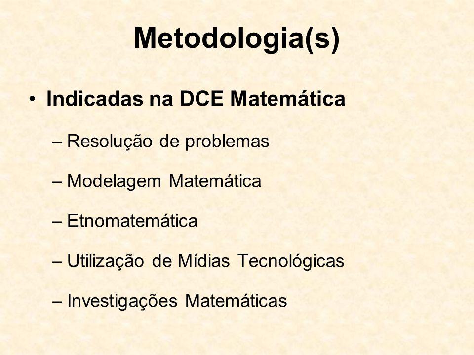 Metodologia(s) Indicadas na DCE Matemática –Resolução de problemas –Modelagem Matemática –Etnomatemática –Utilização de Mídias Tecnológicas –Investigações Matemáticas