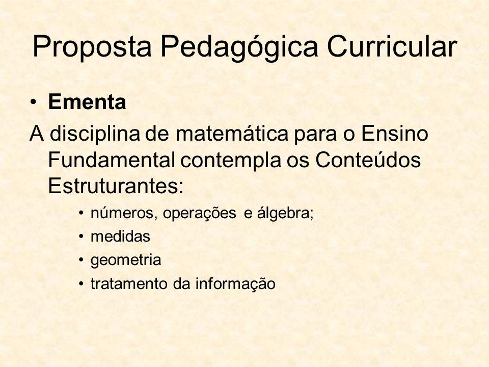 Ementa A disciplina de matemática para o Ensino Fundamental contempla os Conteúdos Estruturantes: números, operações e álgebra; medidas geometria tratamento da informação Proposta Pedagógica Curricular