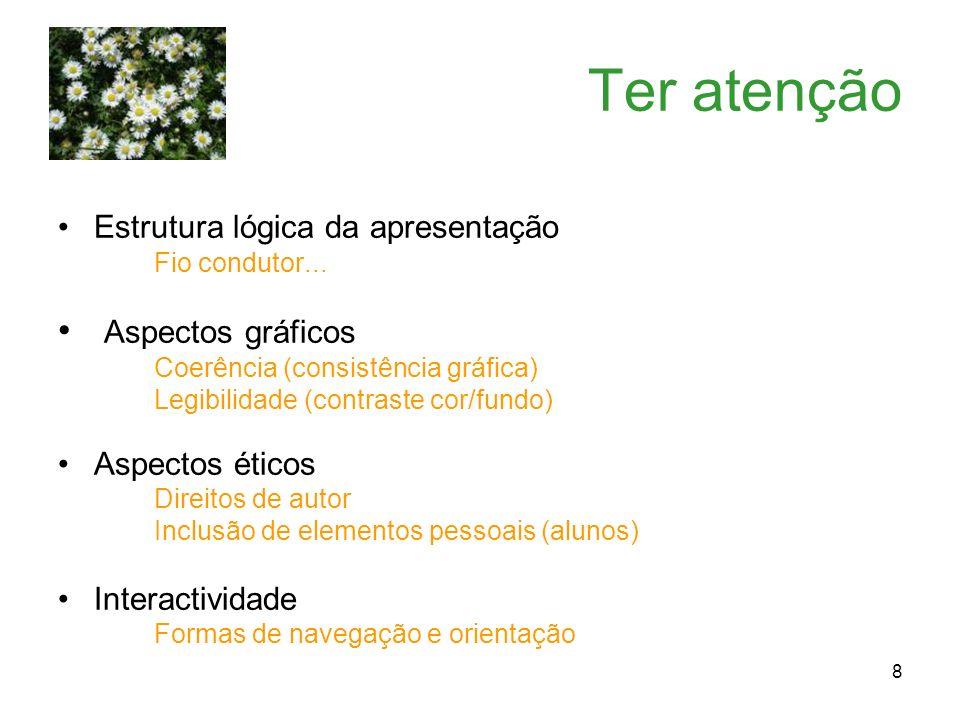 8 Ter atenção Estrutura lógica da apresentação Fio condutor... Aspectos gráficos Coerência (consistência gráfica) Legibilidade (contraste cor/fundo) A