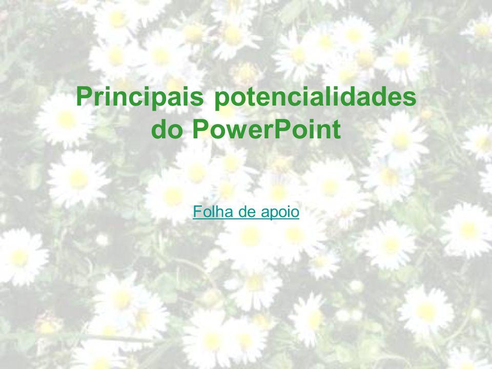 Principais potencialidades do PowerPoint Folha de apoio