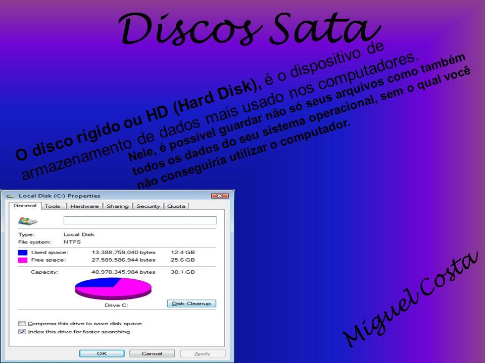 Discos Sata O disco rígido ou HD (Hard Disk), é o dispositivo de armazenamento de dados mais usado nos computadores. Nele, é possível guardar não só s