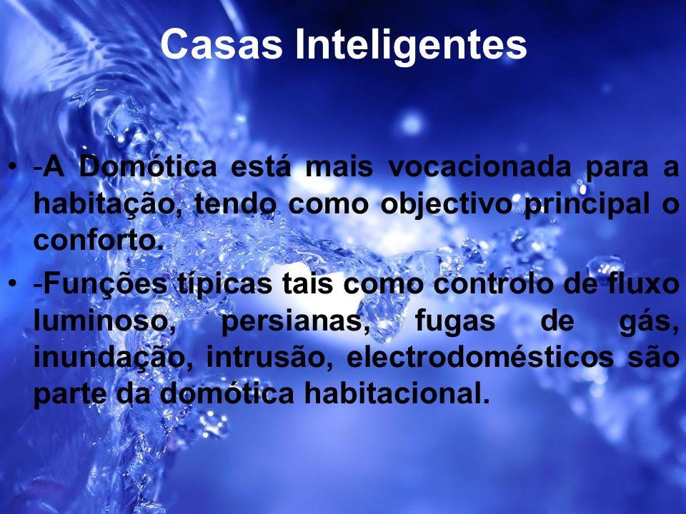 Casas Inteligentes -A Domótica está mais vocacionada para a habitação, tendo como objectivo principal o conforto. -Funções típicas tais como controlo