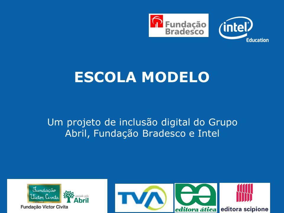 ESCOLA MODELO Um projeto de inclusão digital do Grupo Abril, Fundação Bradesco e Intel