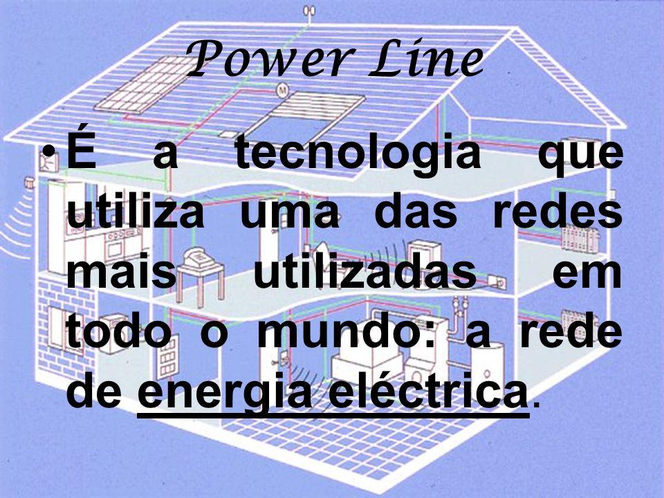 Power Line É a tecnologia que utiliza uma das redes mais utilizadas em todo o mundo: a rede de energia eléctrica.