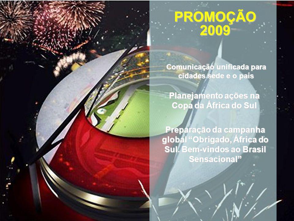 Comunicação unificada para cidades sede e o país PROMOÇÃO2009 Planejamento ações na Copa da África do Sul Preparação da campanha global Obrigado, África do Sul.