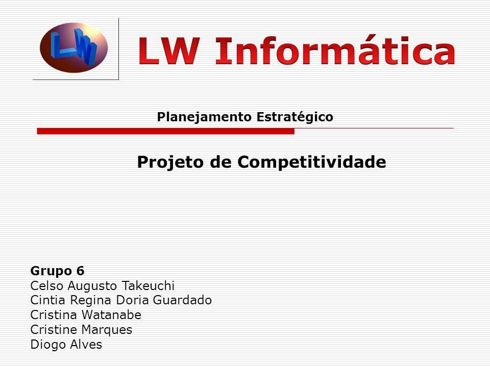 Planejamento Estratégico Projeto de Competitividade Grupo 6 Celso Augusto Takeuchi Cintia Regina Doria Guardado Cristina Watanabe Cristine Marques Diogo Alves