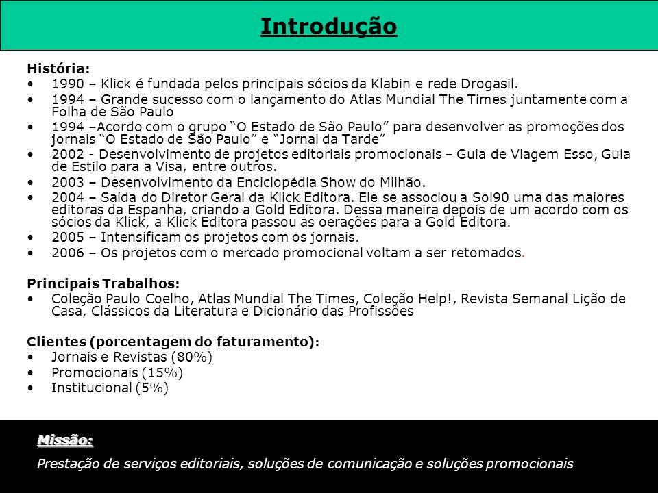 Análise SWOT Forças Parcerias com jornais de grande circulação: Zero Hora (RS), Estado de São Paulo (SP); Diário de São Paulo (SP), O Globo (RJ), Extra (RJ) e Gazeta do Povo (PR); Responsável pela tarefa de maior valor agregado na cadeia de produção (criação e planejamento); Detém experiência e Know How no segmento de produtos promocionados; Atuação focada em soluções completas de projetos de comunicação editorial; Fidelidade no relacionamento com fornecedores.