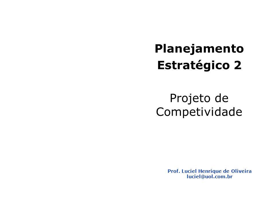 Planejamento Estratégico 2 1 Planejamento Estratégico 2 Projeto de Competividade Prof. Luciel Henrique de Oliveira luciel@uol.com.br