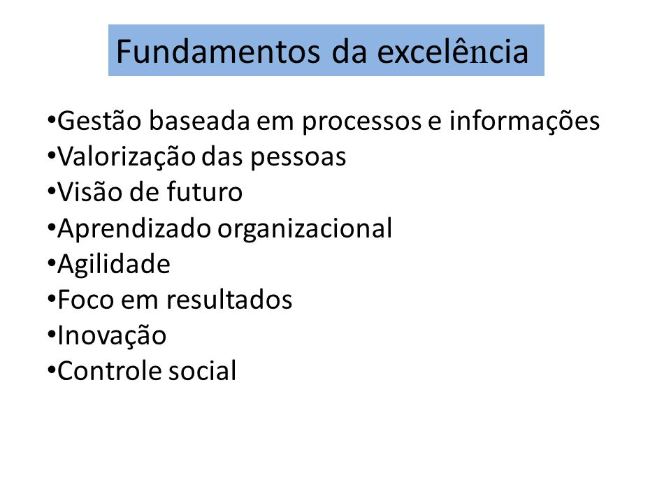 Gestão baseada em processos e informações Valorização das pessoas Visão de futuro Aprendizado organizacional Agilidade Foco em resultados Inovação Con