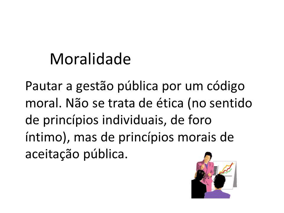 Pautar a gestão pública por um código moral. Não se trata de ética (no sentido de princípios individuais, de foro íntimo), mas de princípios morais de