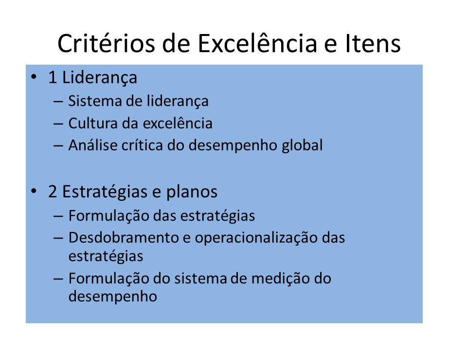 Critérios de Excelência e Itens 1 Liderança – Sistema de liderança – Cultura da excelência – Análise crítica do desempenho global 2 Estratégias e plan