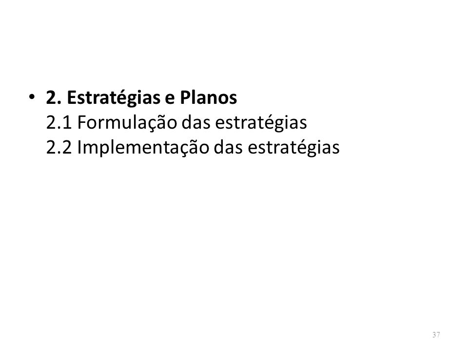37 2. Estratégias e Planos 2.1 Formulação das estratégias 2.2 Implementação das estratégias
