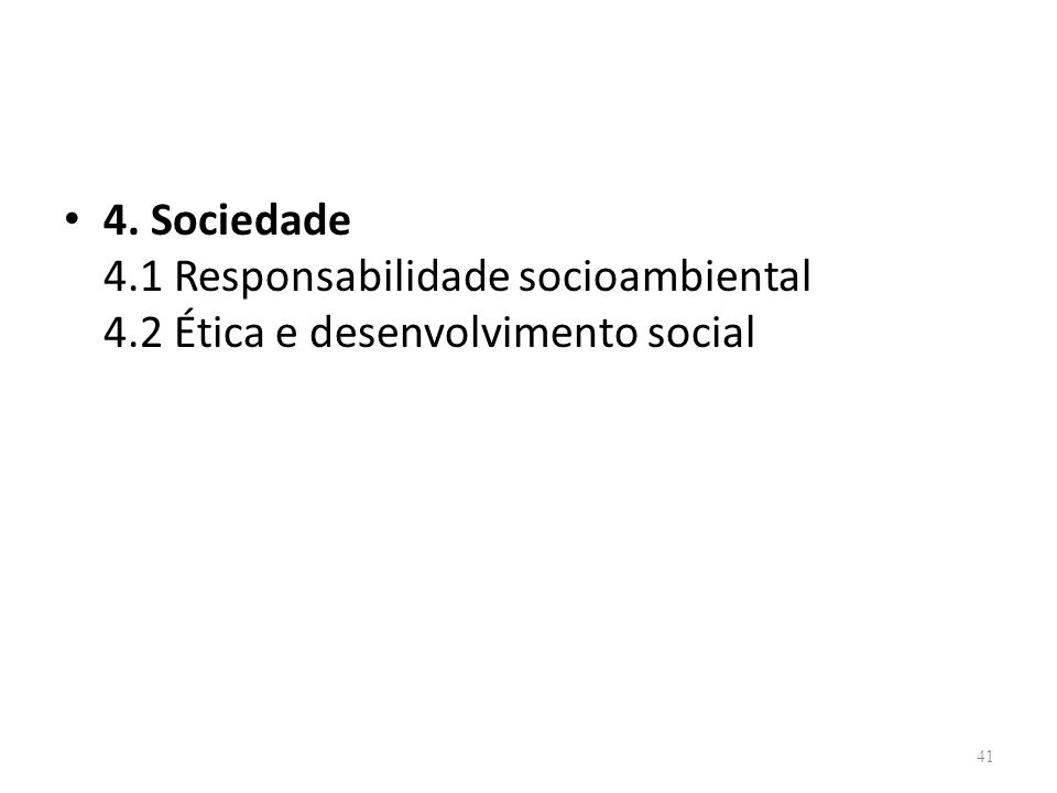 41 4. Sociedade 4.1 Responsabilidade socioambiental 4.2 Ética e desenvolvimento social