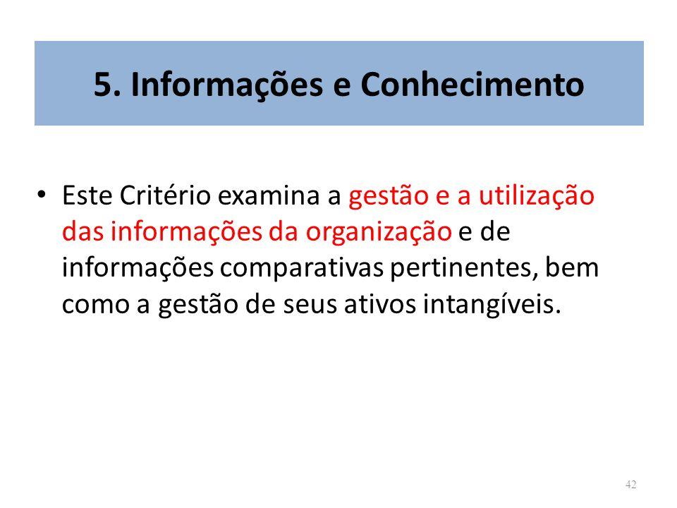 42 5. Informações e Conhecimento Este Critério examina a gestão e a utilização das informações da organização e de informações comparativas pertinente