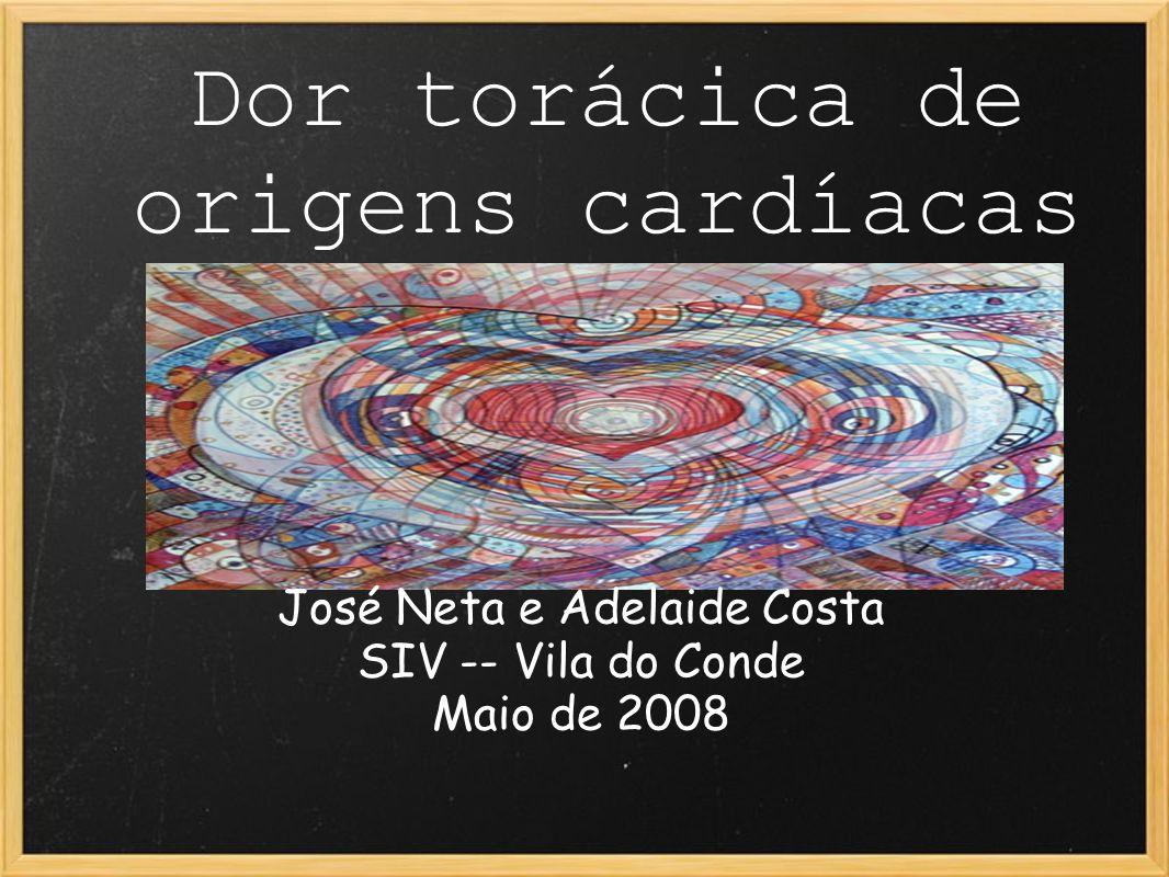 Dor torácica de origens cardíacas José Neta e Adelaide Costa SIV -- Vila do Conde Maio de 2008