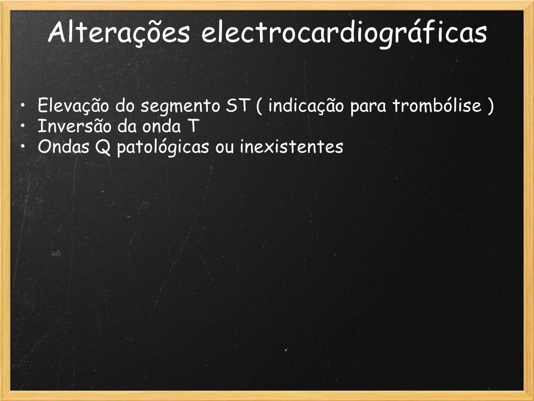 Alterações electrocardiográficas Elevação do segmento ST ( indicação para trombólise ) Inversão da onda T Ondas Q patológicas ou inexistentes