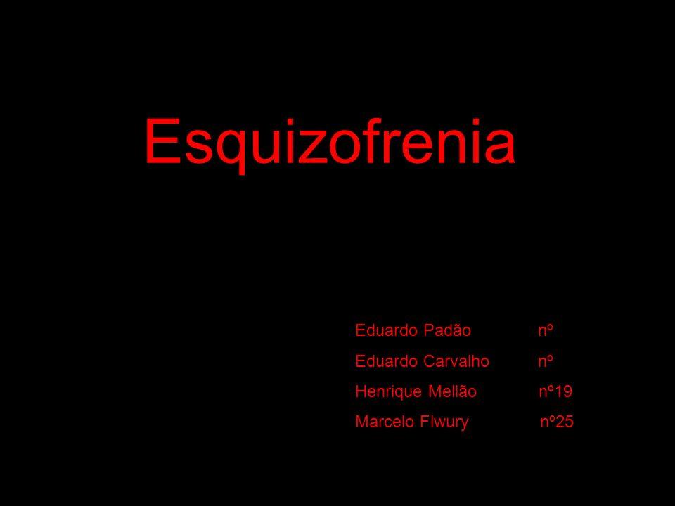 Esquizofrenia Eduardo Padão nº Eduardo Carvalho nº Henrique Mellão nº19 Marcelo Flwury nº25