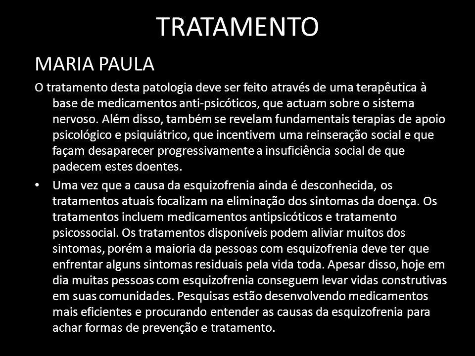 TRATAMENTO MARIA PAULA O tratamento desta patologia deve ser feito através de uma terapêutica à base de medicamentos anti-psicóticos, que actuam sobre