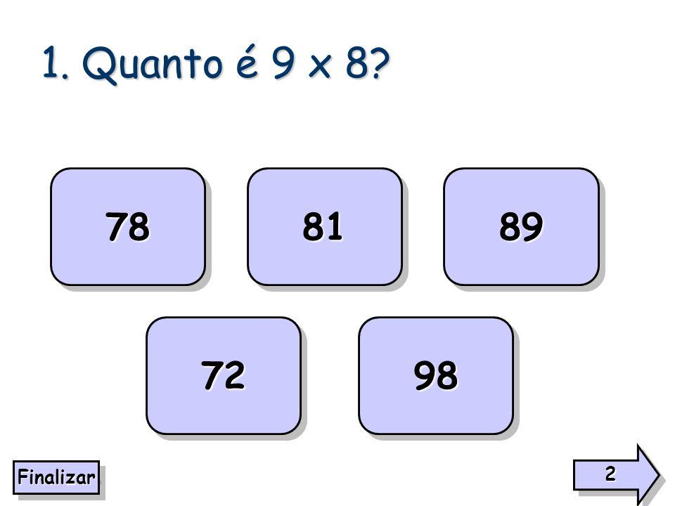 1. Quanto é 9 x 8? 78 98 72 89 81 2222 2222 Finalizar