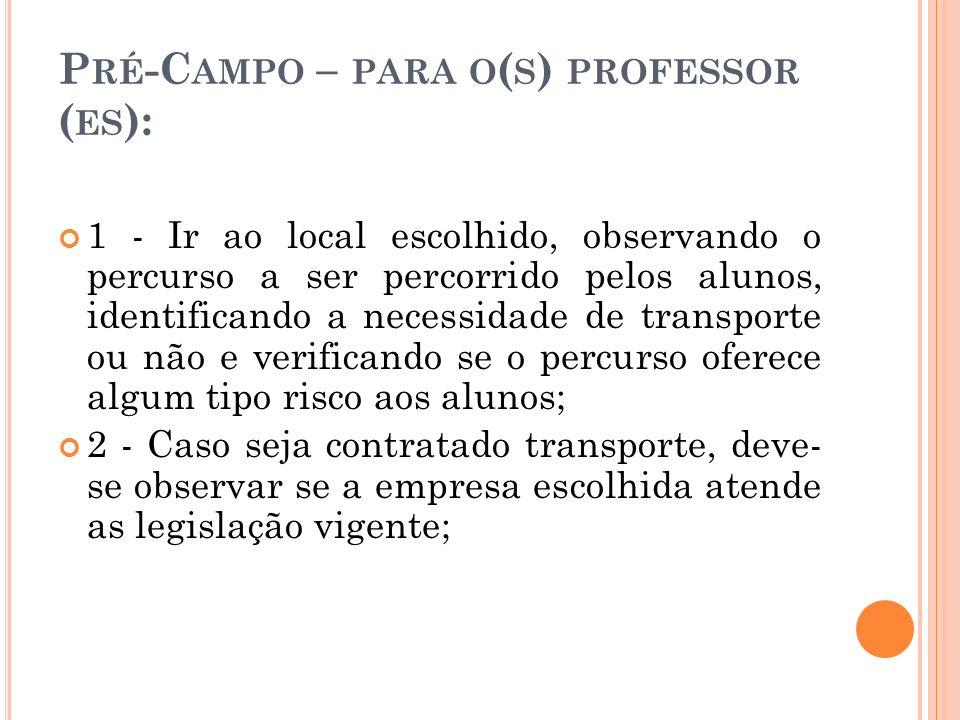 P RÉ -C AMPO – PARA O ( S ) PROFESSOR ( ES ): 1 - Ir ao local escolhido, observando o percurso a ser percorrido pelos alunos, identificando a necessid