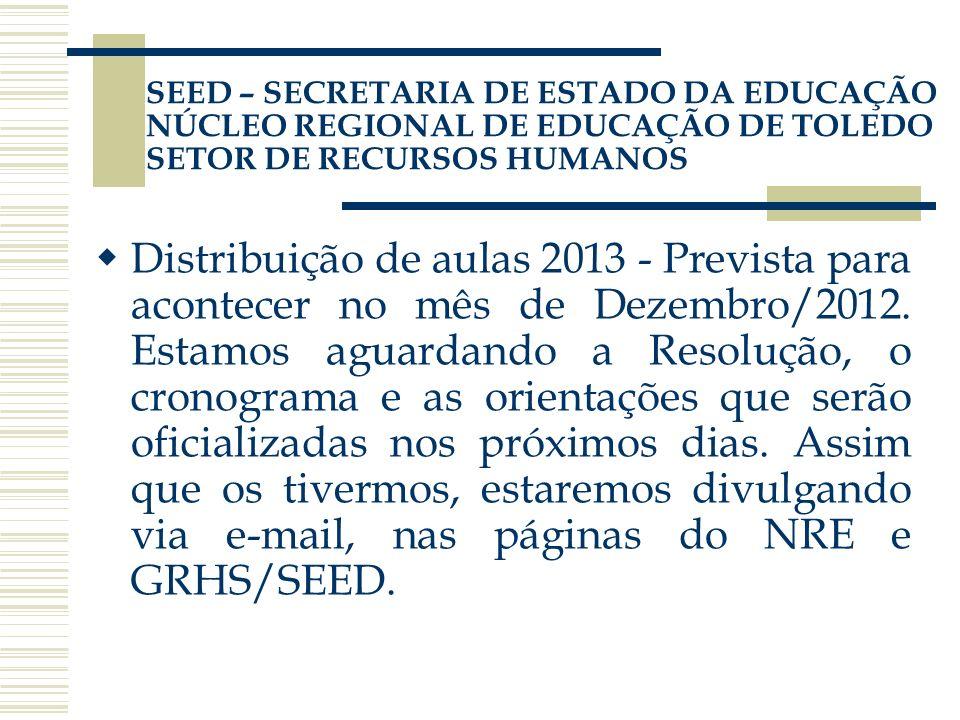 SEED – SECRETARIA DE ESTADO DA EDUCAÇÃO NÚCLEO REGIONAL DE EDUCAÇÃO DE TOLEDO SETOR DE RECURSOS HUMANOS Distribuição de aulas 2013 - Prevista para aco