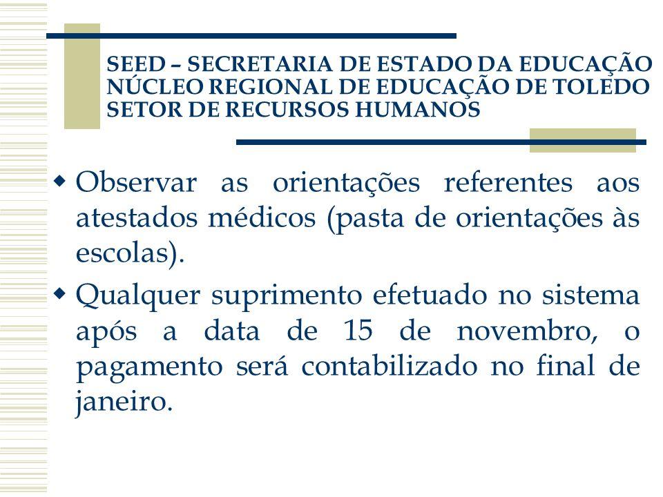 Observar as orientações referentes aos atestados médicos (pasta de orientações às escolas). Qualquer suprimento efetuado no sistema após a data de 15