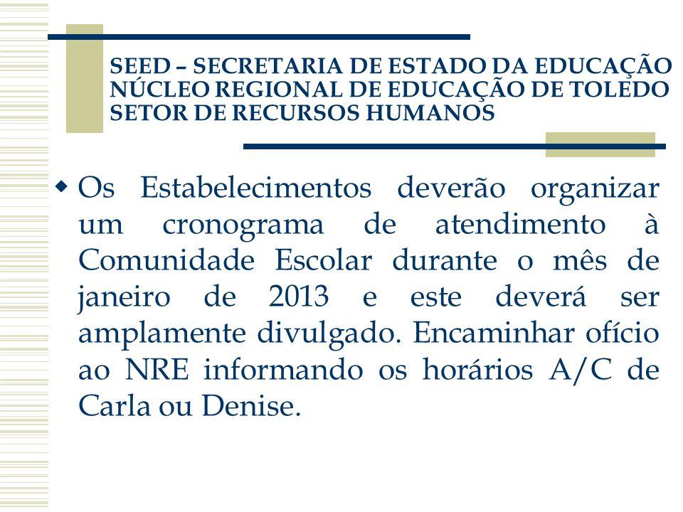 Os Estabelecimentos deverão organizar um cronograma de atendimento à Comunidade Escolar durante o mês de janeiro de 2013 e este deverá ser amplamente