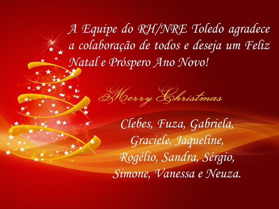 A Equipe do RH/NRE Toledo agradece a colaboração de todos e deseja um Feliz Natal e Próspero Ano Novo! Clebes, Fuza, Gabriela, Graciele, Jaqueline, Ro