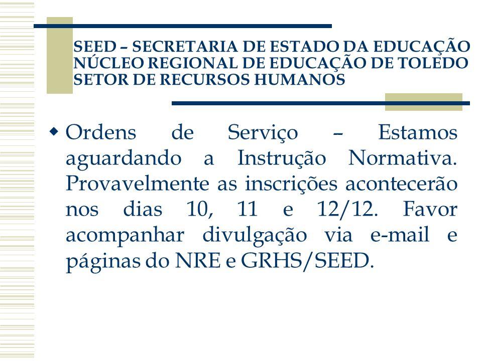 SEED – SECRETARIA DE ESTADO DA EDUCAÇÃO NÚCLEO REGIONAL DE EDUCAÇÃO DE TOLEDO SETOR DE RECURSOS HUMANOS Ordens de Serviço – Estamos aguardando a Instr