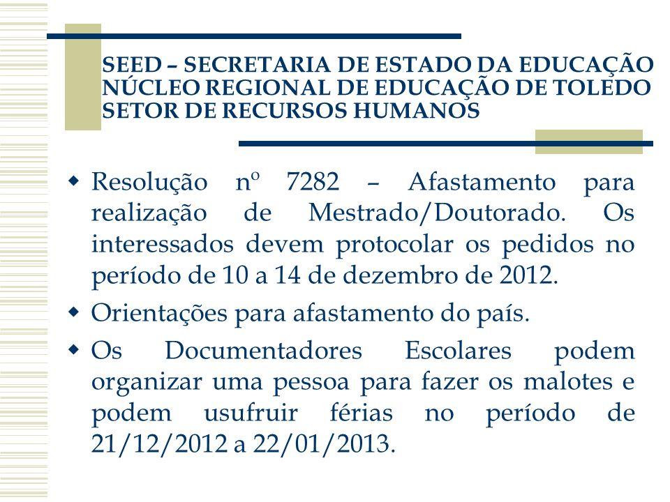 SEED – SECRETARIA DE ESTADO DA EDUCAÇÃO NÚCLEO REGIONAL DE EDUCAÇÃO DE TOLEDO SETOR DE RECURSOS HUMANOS Resolução nº 7282 – Afastamento para realizaçã