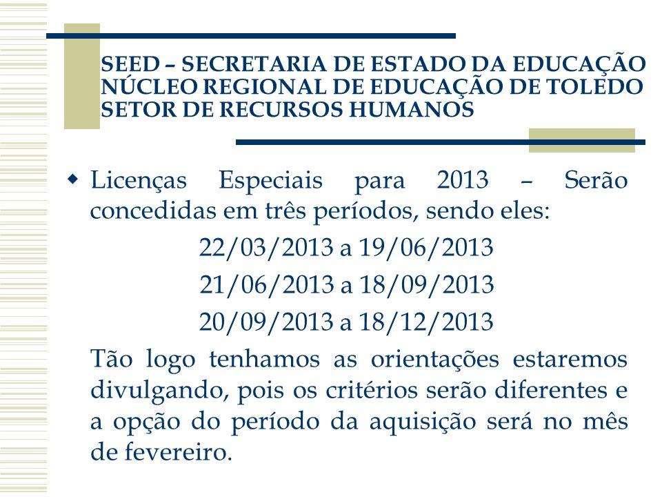 Licenças Especiais para 2013 – Serão concedidas em três períodos, sendo eles: 22/03/2013 a 19/06/2013 21/06/2013 a 18/09/2013 20/09/2013 a 18/12/2013