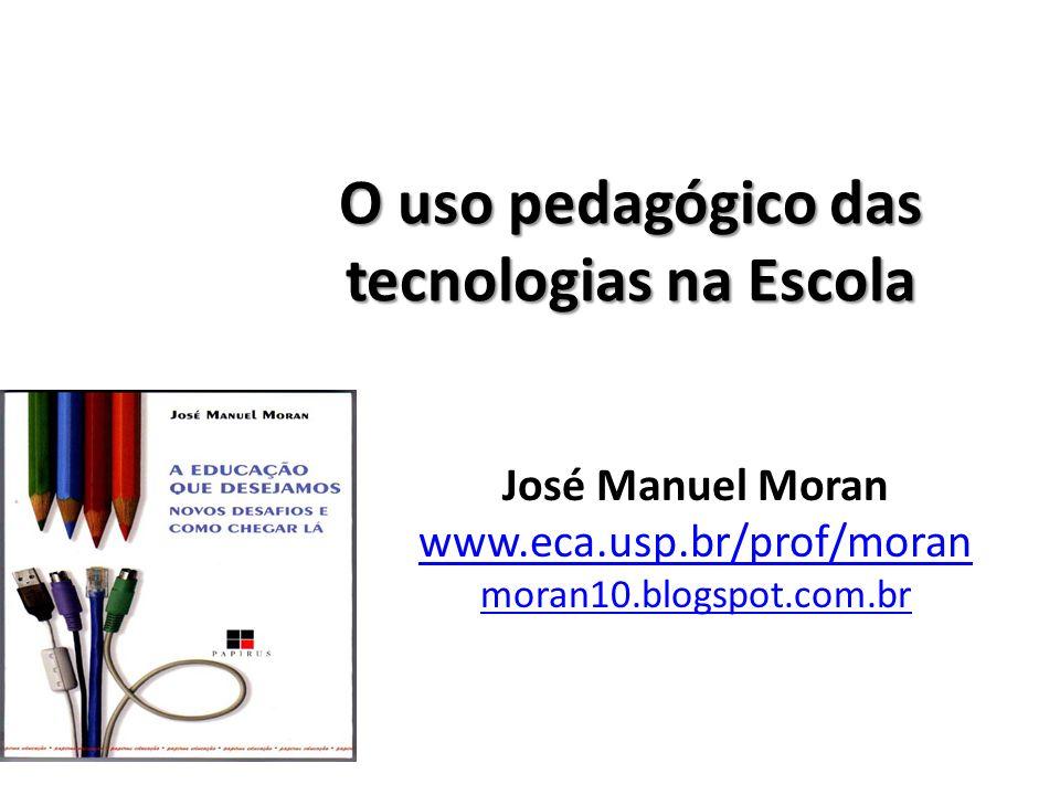 O uso pedagógico das tecnologias na Escola José Manuel Moran www.eca.usp.br/prof/moran moran10.blogspot.com.br
