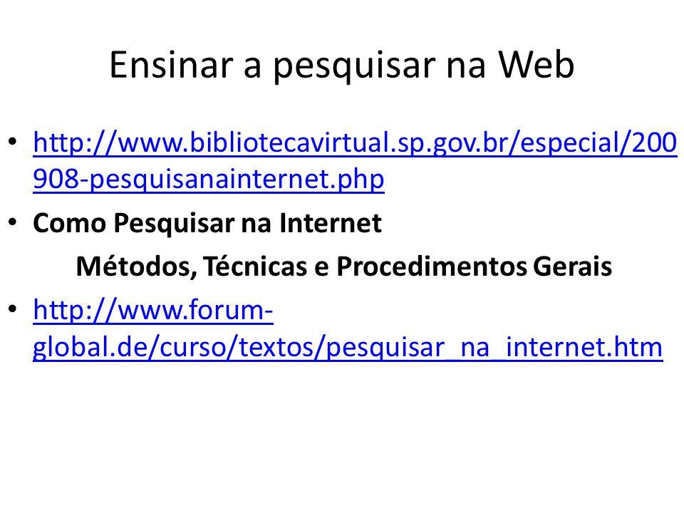 Ensinar a pesquisar na Web http://www.bibliotecavirtual.sp.gov.br/especial/200 908-pesquisanainternet.php http://www.bibliotecavirtual.sp.gov.br/espec