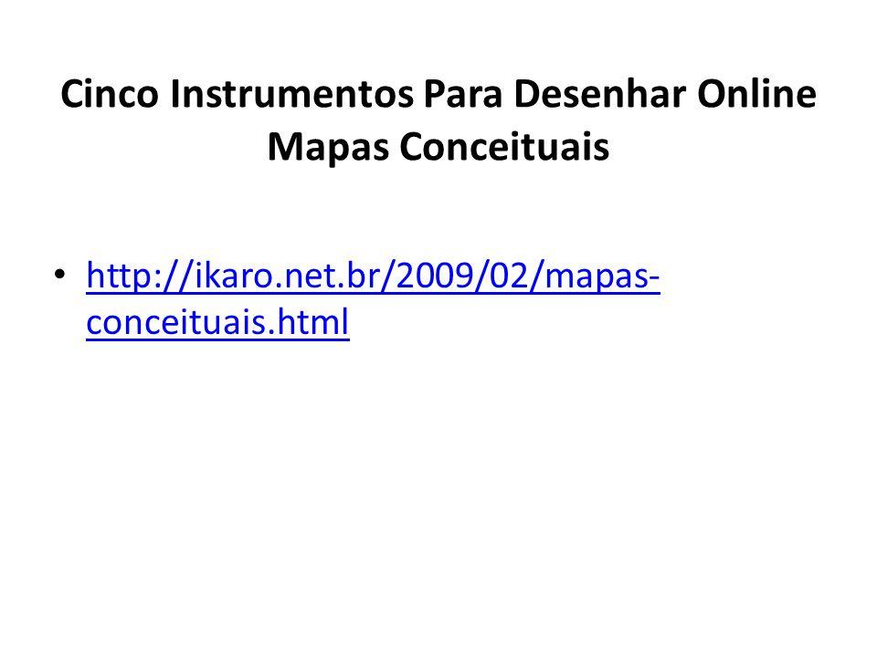 Cinco Instrumentos Para Desenhar Online Mapas Conceituais http://ikaro.net.br/2009/02/mapas- conceituais.html http://ikaro.net.br/2009/02/mapas- conce