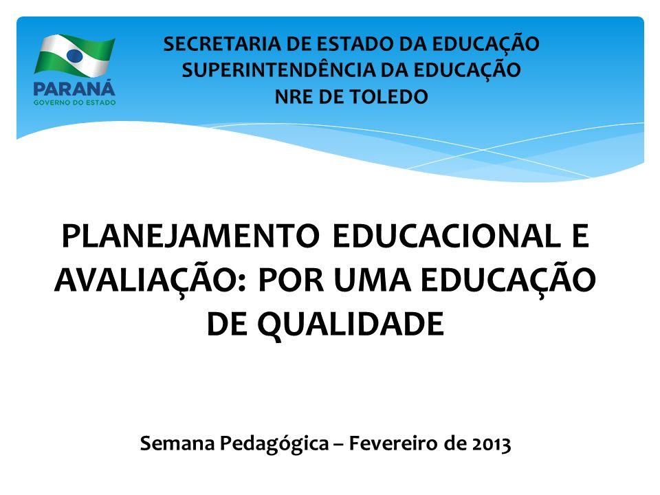 SECRETARIA DE ESTADO DA EDUCAÇÃO SUPERINTENDÊNCIA DA EDUCAÇÃO NRE DE TOLEDO PLANEJAMENTO EDUCACIONAL E AVALIAÇÃO: POR UMA EDUCAÇÃO DE QUALIDADE Semana