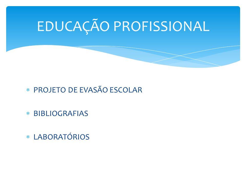 EDUCAÇÃO PROFISSIONAL PROJETO DE EVASÃO ESCOLAR BIBLIOGRAFIAS LABORATÓRIOS