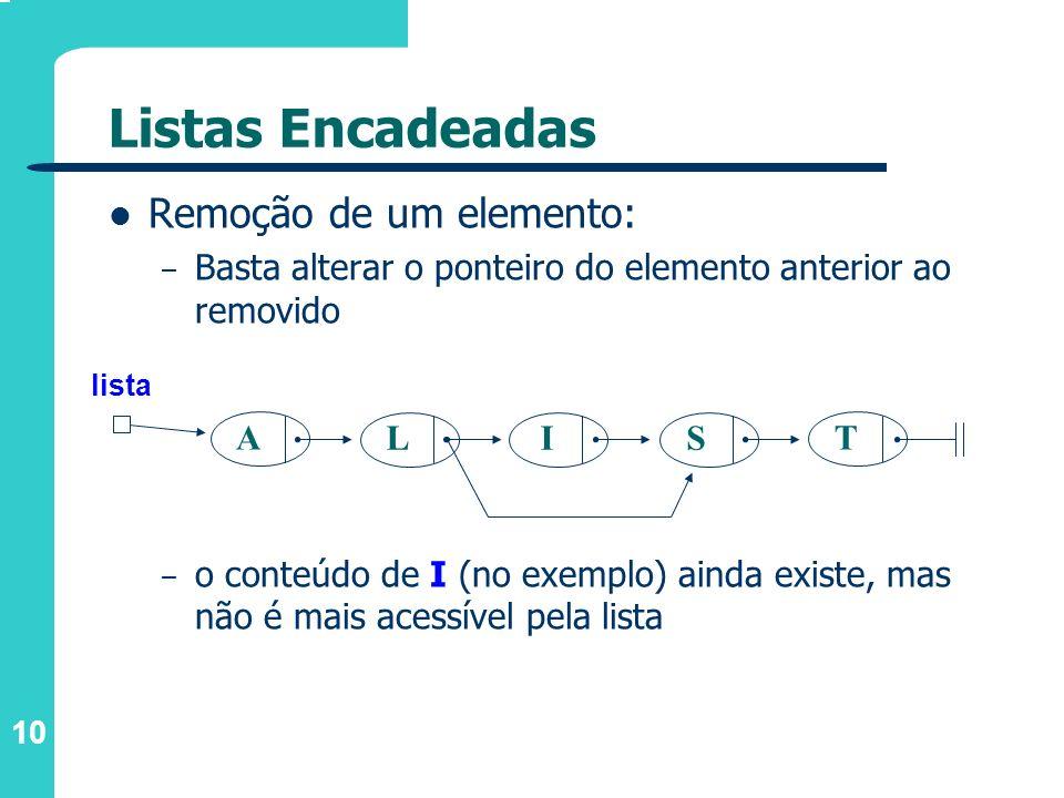 10 Remoção de um elemento: – Basta alterar o ponteiro do elemento anterior ao removido – o conteúdo de I (no exemplo) ainda existe, mas não é mais ace