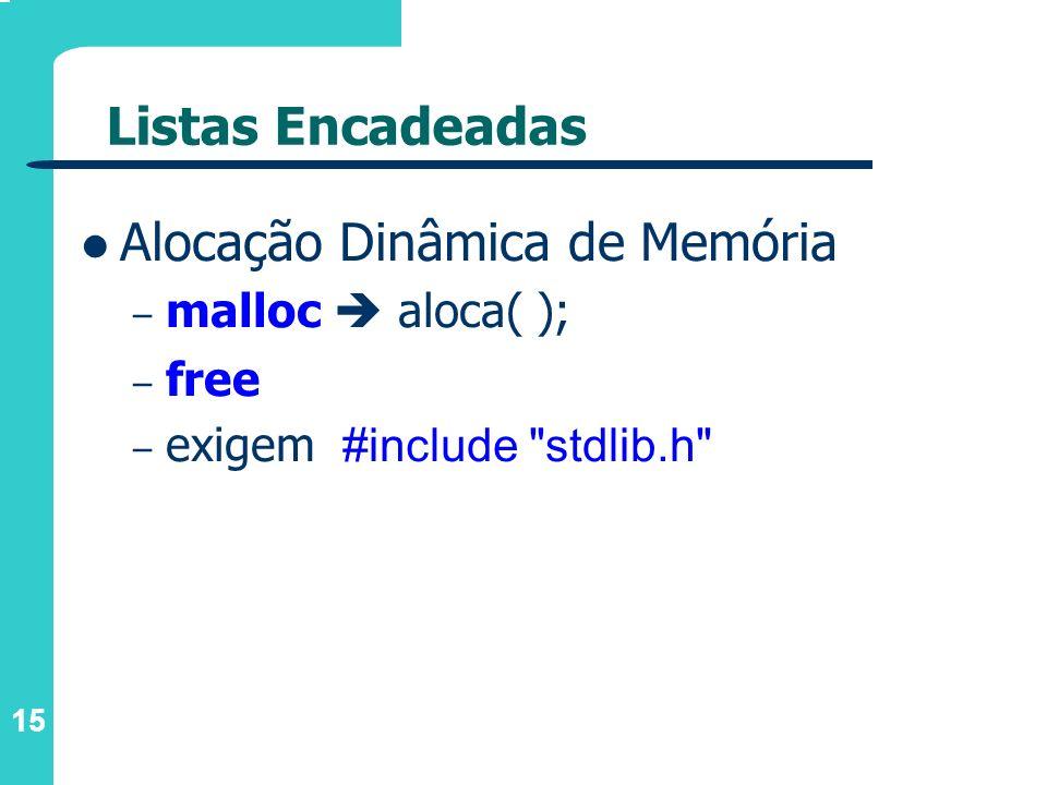 15 Listas Encadeadas Alocação Dinâmica de Memória – malloc aloca( ); – free – exigem #include