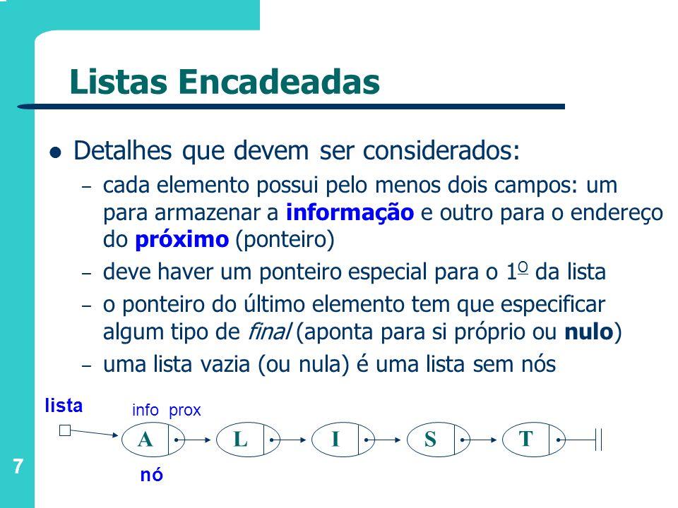 7 Listas Encadeadas Detalhes que devem ser considerados: – cada elemento possui pelo menos dois campos: um para armazenar a informação e outro para o