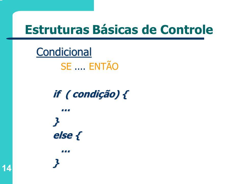 14 Estruturas Básicas de Controle Condicional SE.... ENTÃO if ( condição) {...} else {...}